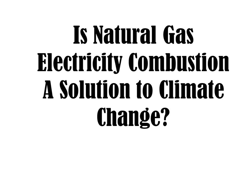 Is Natural Gas Electricity Combustion A Solution to